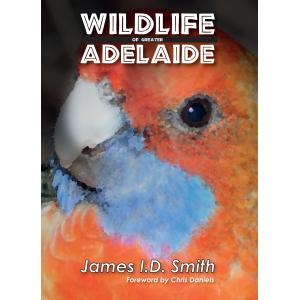 James I.D. Smith : Wildlife of Greater Adelaide