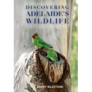 Barry Silkstone : Discovering Adelaide Wildlife